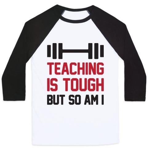 Teaching Is Tough But So Am I  Baseball Tee