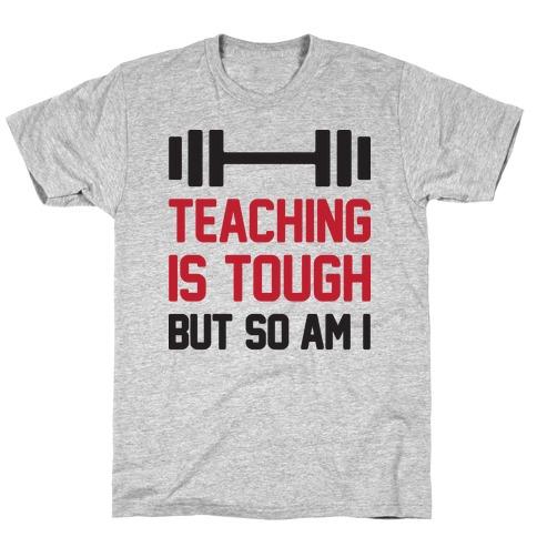 Teaching Is Tough But So Am I Mens/Unisex T-Shirt
