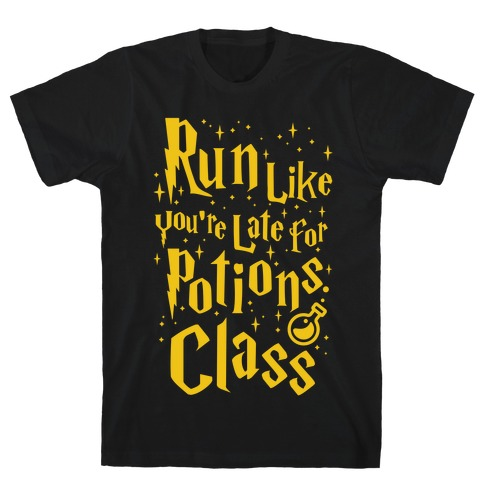 Run Like You're Late For Potions Class T-Shirt
