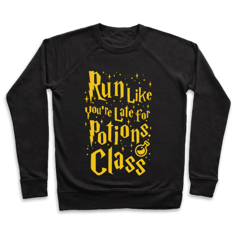 Run Like You're Late For Potions Class Pullover