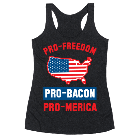 Pro-Freedom, Pro-Bacon, Pro-Merica Racerback Tank Top