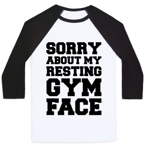Sorry About My Resting Gym Face Baseball Tee