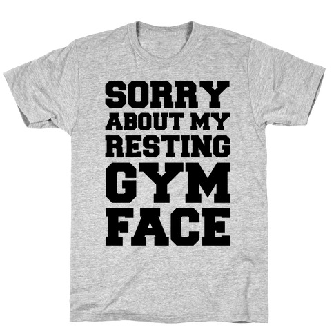 Sorry About My Resting Gym Face T-Shirt
