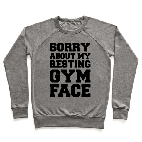 Sorry About My Resting Gym Face  Pullover