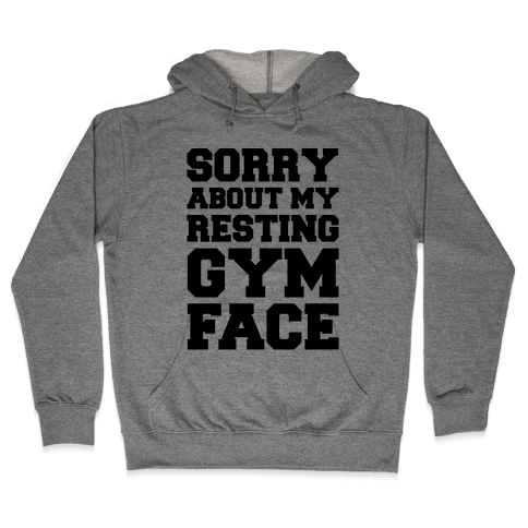 Sorry About My Resting Gym Face  Hooded Sweatshirt