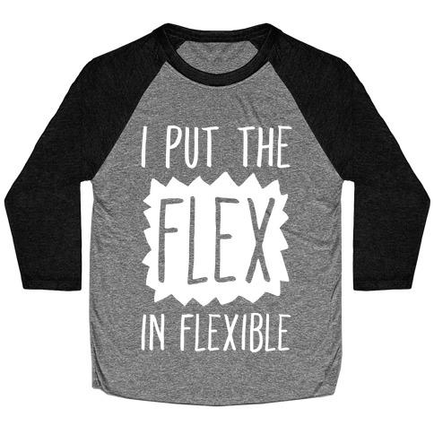 I Put The Flex In Flexible Baseball Tee