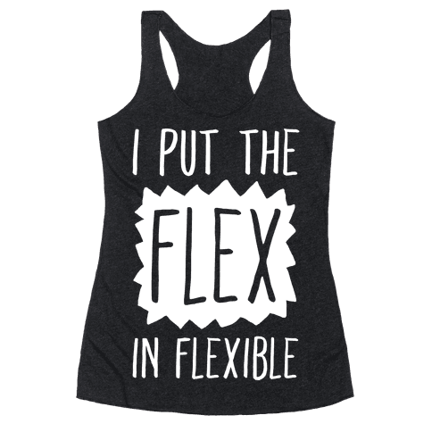 I Put The Flex In Flexible Racerback Tank Top
