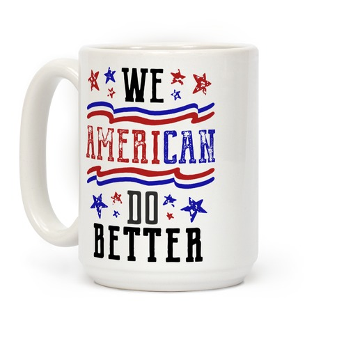 We AmeriCAN Do Better Coffee Mug