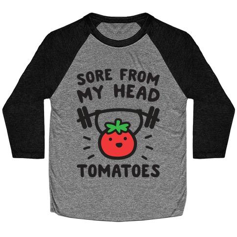 Sore From My Head Tomatoes Baseball Tee