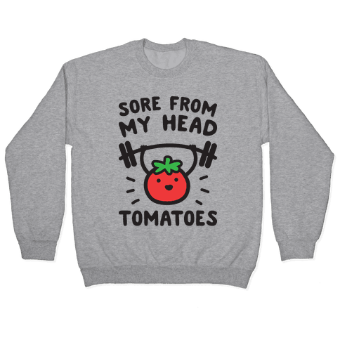 Sore From My Head Tomatoes Pullover