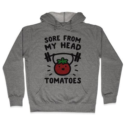 Sore From My Head Tomatoes Hooded Sweatshirt