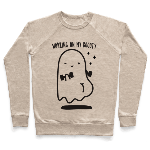Working On My Boooty Ghost Pullover