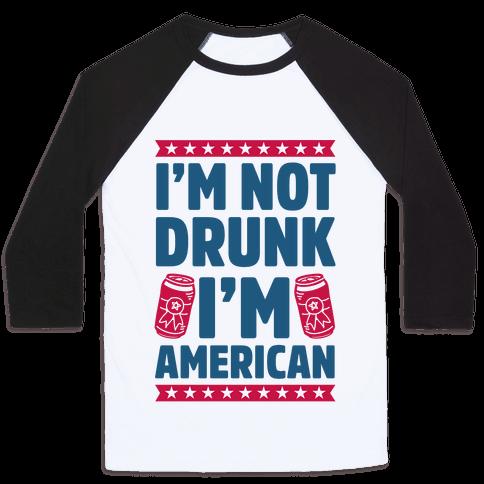 I'm Not Drunk I'm American Baseball Tee