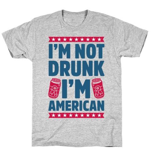 I'm Not Drunk I'm American T-Shirt