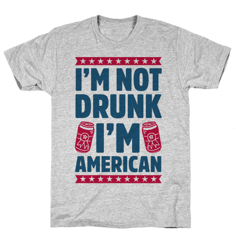 I'm Not Drunk I'm American Mens T-Shirt