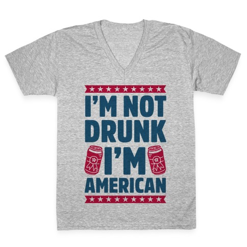 I'm Not Drunk I'm American V-Neck Tee Shirt