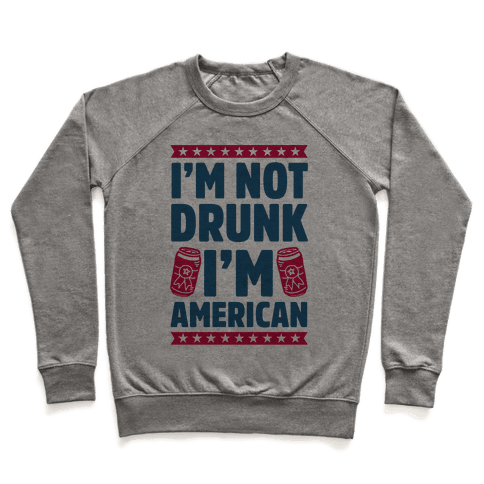 I'm Not Drunk I'm American Pullover