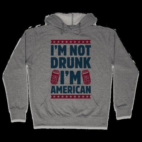 I'm Not Drunk I'm American Hooded Sweatshirt