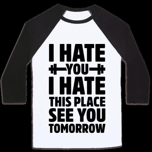 I Hate You I Hate This Place See You Tomorrow Baseball Tee