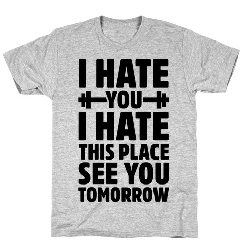 I Hate You I Hate This Place See You Tomorrow Mens T-Shirt