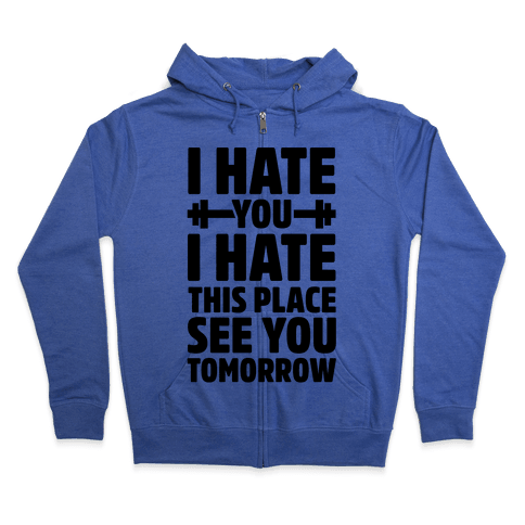 I Hate You I Hate This Place See You Tomorrow Zip Hoodie