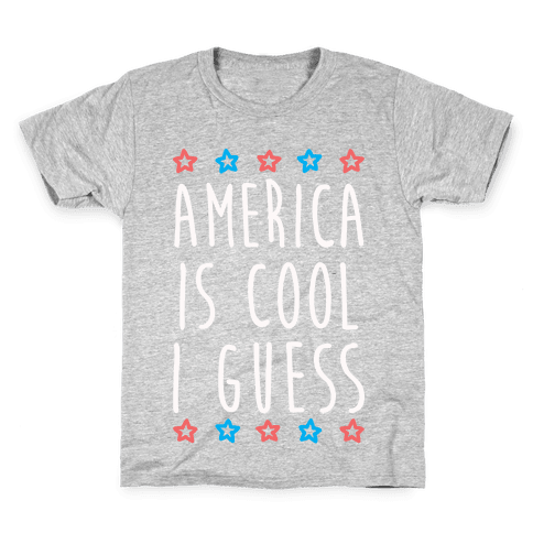 America Is Cool I Guess (White) Kids T-Shirt