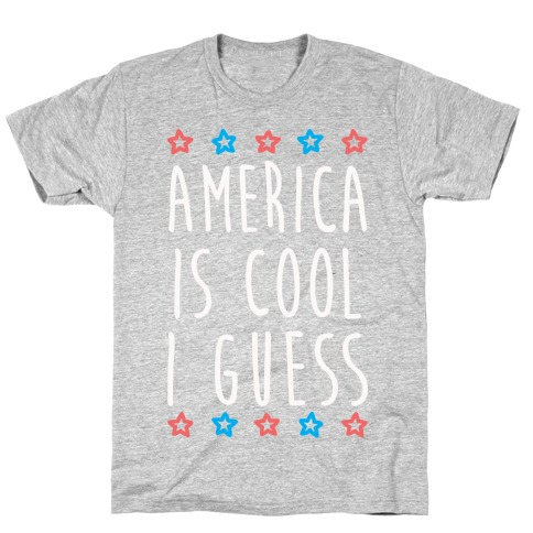 America Is Cool I Guess (White) T-Shirt