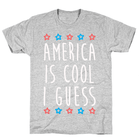 America Is Cool I Guess (White) Mens T-Shirt