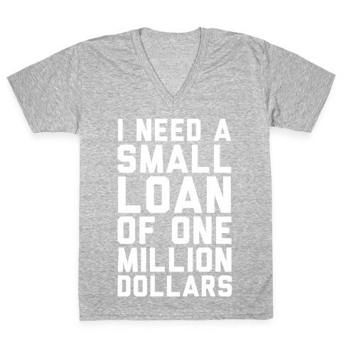 I Need A Small Loan Of One Million Dollars V-Neck Tee Shirt