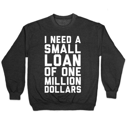 I Need A Small Loan Of One Million Dollars Pullover