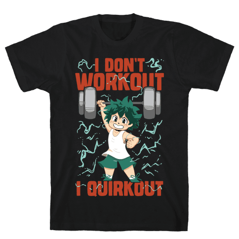I don't Workout I Quirkout Mens/Unisex T-Shirt