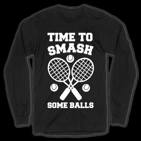Time to Smash Some Balls Long Sleeve T-Shirt