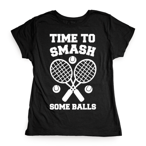 Time to Smash Some Balls Womens T-Shirt