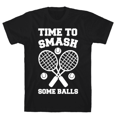 Time to Smash Some Balls Mens T-Shirt