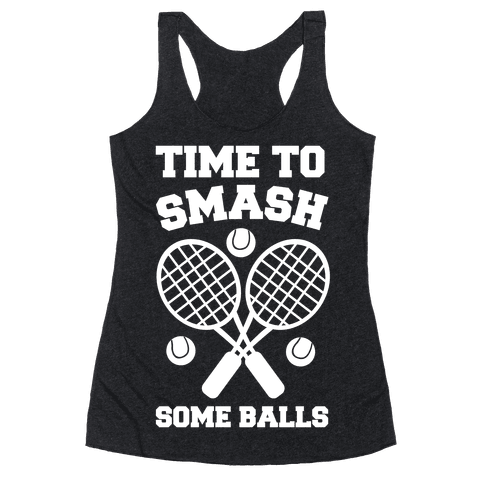 Time to Smash Some Balls Racerback Tank Top