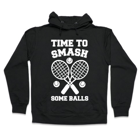 Time to Smash Some Balls Hooded Sweatshirt