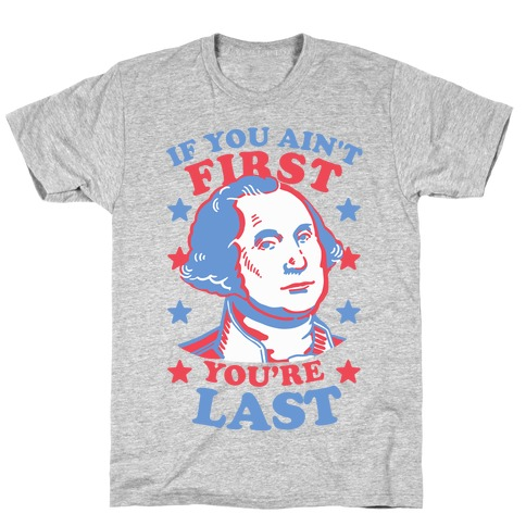 If You Ain't First You're Last T-Shirt
