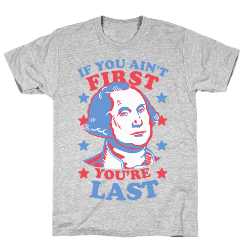 If You Ain't First You're Last Mens T-Shirt