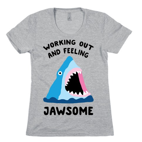 Working Out And Feeling Jawsome Womens T-Shirt