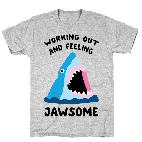 Working Out And Feeling Jawsome T-Shirt