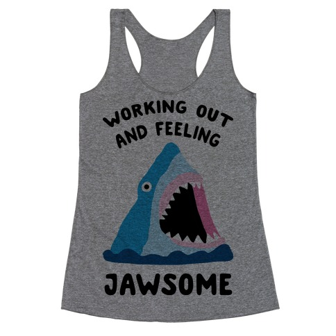 Working Out And Feeling Jawsome Racerback Tank Top