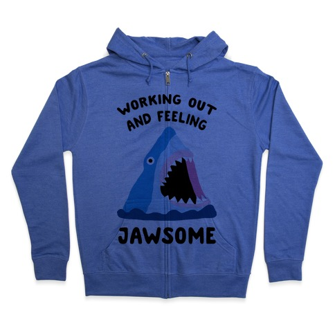Working Out And Feeling Jawsome Zip Hoodie