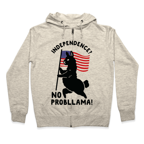 Independence? No Probllama Zip Hoodie
