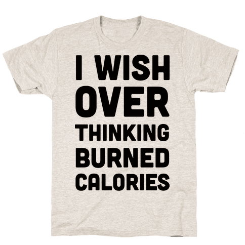 I Wish Overthinking Burned Calories Mens T-Shirt