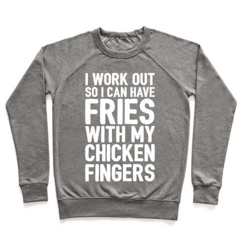 I Workout So I Can Have Fries With My Chicken Fingers White Print Pullover
