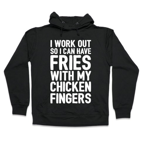 I Workout So I Can Have Fries With My Chicken Fingers White Print Hooded Sweatshirt
