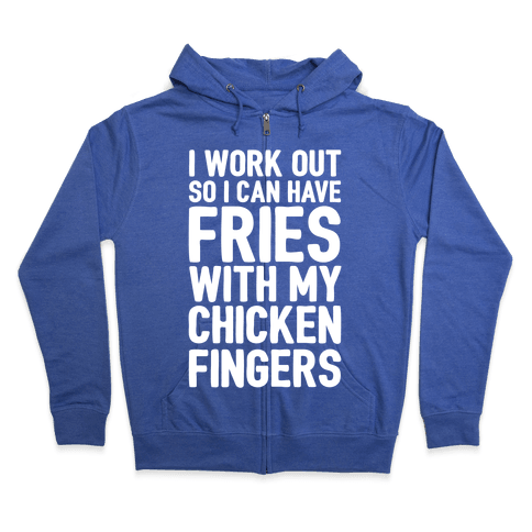 I Workout So I Can Have Fries With My Chicken Fingers White Print Zip Hoodie