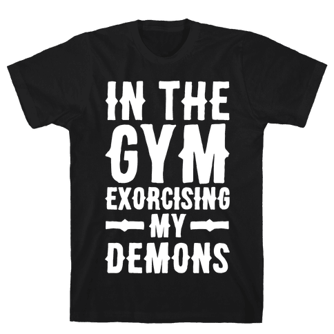 In The Gym Exorcising My Demons White Print Mens T-Shirt