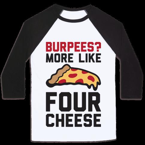 Burpees? More Like Four Cheese Baseball Tee