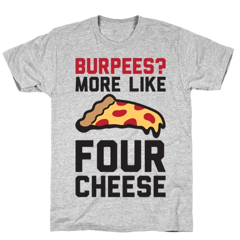 Burpees? More Like Four Cheese T-Shirt